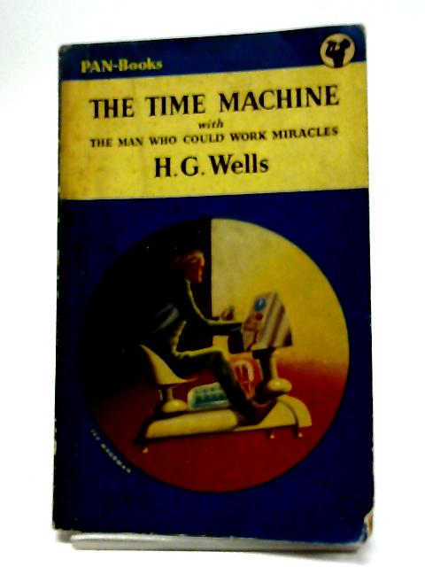 The Time Machine And The Man Who Could Work Miracles by HG Wells
