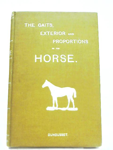 The Gaits, Exterior and Proportions of the Horse by E. Duhousset