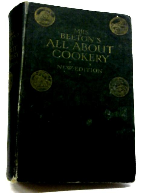 Mrs. Beeton's All About Cookery by Beeton