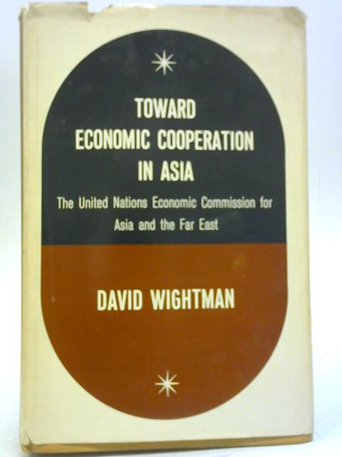 Toward Economic Cooperation in Asia by David Wightman