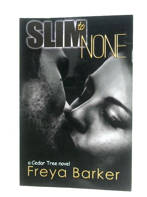 Slim To None (Book One) By Freya Barker