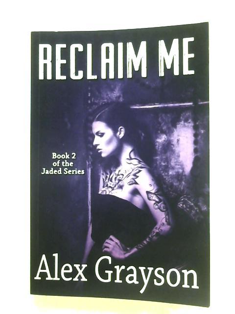 Reclaim Me By Alex Grayson