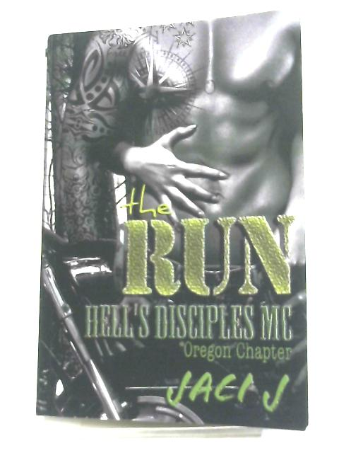 The Run, Volume 4 (The Hell's Disciples MC) By Jaci J