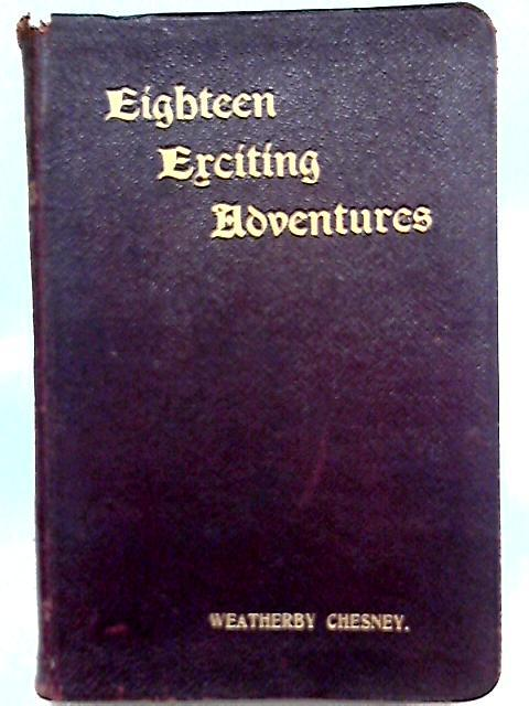 Eighteen Exciting Adventures by Weatherby Chesney