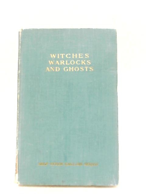 Witches, Warlocks and Ghosts. Tales of the Supernatural by J. Edward Mason