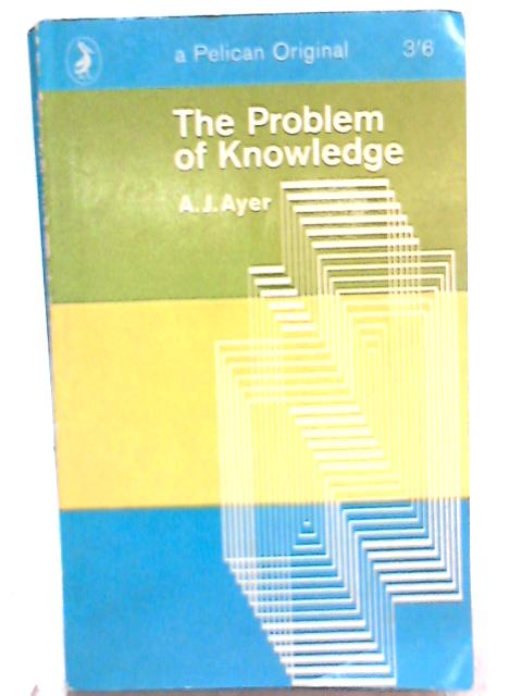 The Problem of Knowledge By A. J. Aye