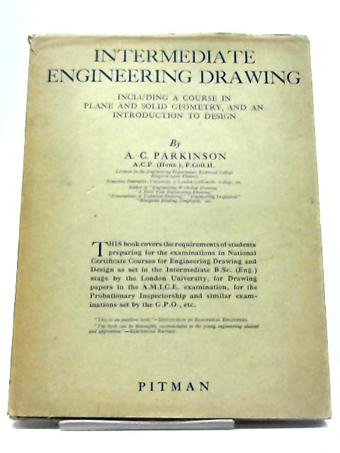 Intermediate Engineering Drawing - Including A Course In Plane And Solid Geometry, And An Introduction To Design by A. C. Parkinson
