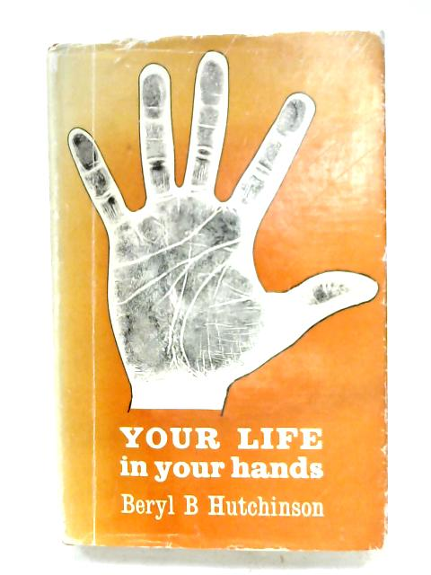 Your Life In Your Hands by Beryl B. Hutchinson