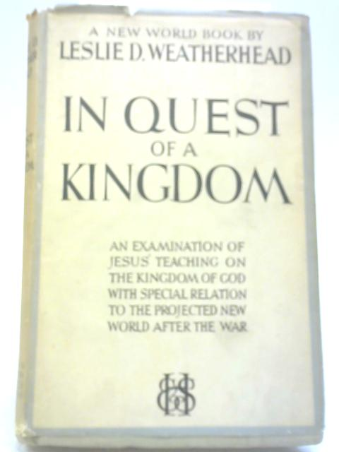 In Quest of a Kingdom By Leslie D. Weatherhead