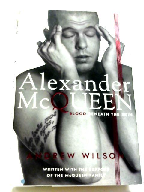 Alexander McQueen: Blood Beneath The Skin By Andrew Wilson