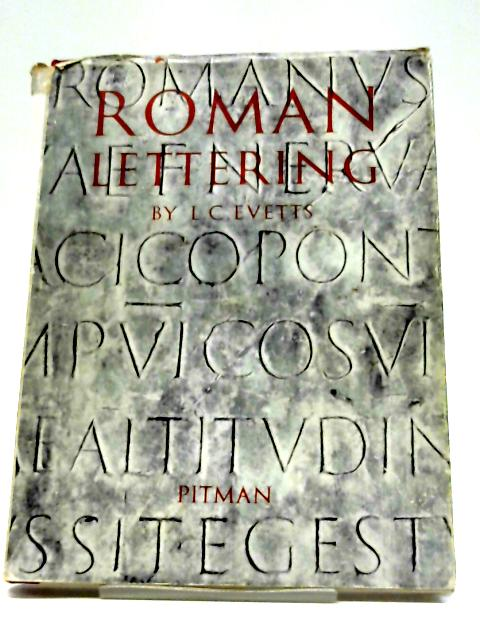 Roman Lettering: A Study of The Letters of The Inscriptions At The Bas of The Trajan Column, With An Outline of The History of Lettering In Britain By L. C Evetts