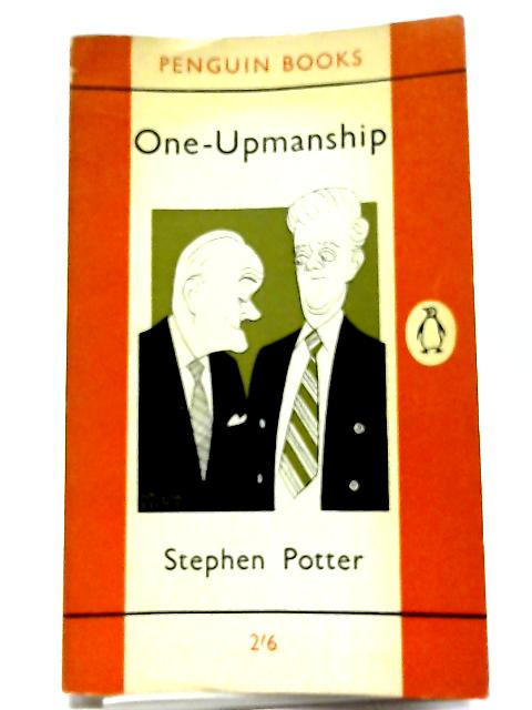 One-upmanship: Being Some Account of The Activities And Teaching of The Lifemanship Correspondence College of One-Upness And Gameslifemastery By Stephen Potter