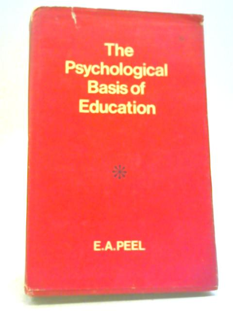 The Psychological Basis of Education By E A Peel