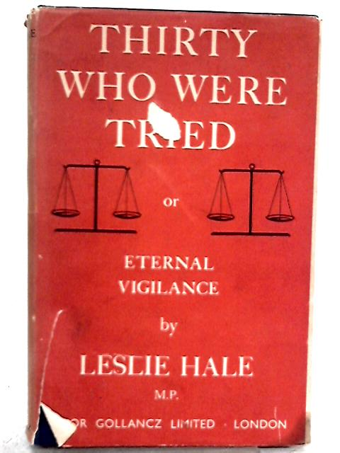 Thirty who were Tried or Eternal Vigilance By Leslie Hale