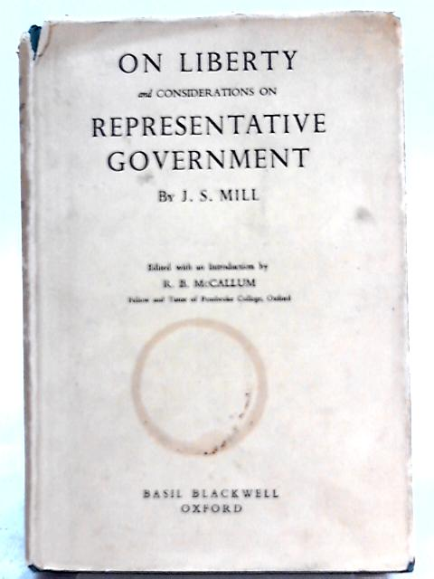 On Liberty and Considerations on Representative Government by J. S. Mill