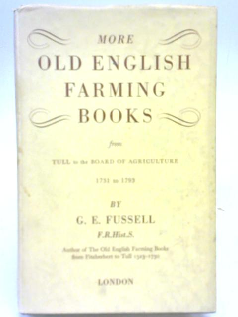 More Old English Farming Books from Tull to the Board of Agriculture 1731 to 1793 by G E Fussell