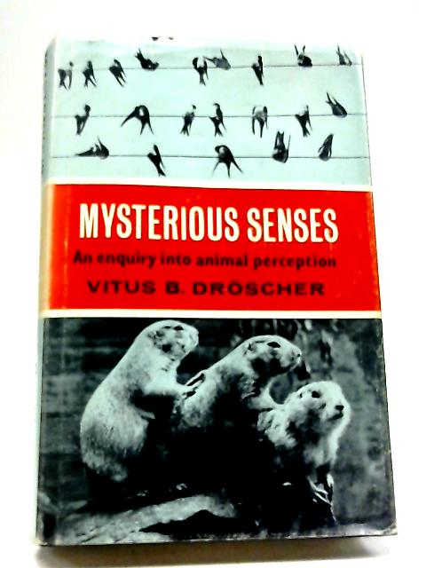 Mysterious Senses: An Enquiry Into Animal Perception By Vitus Bernwand Droscher