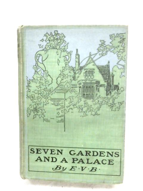 Seven Gardens And A Palace By E.V.B.