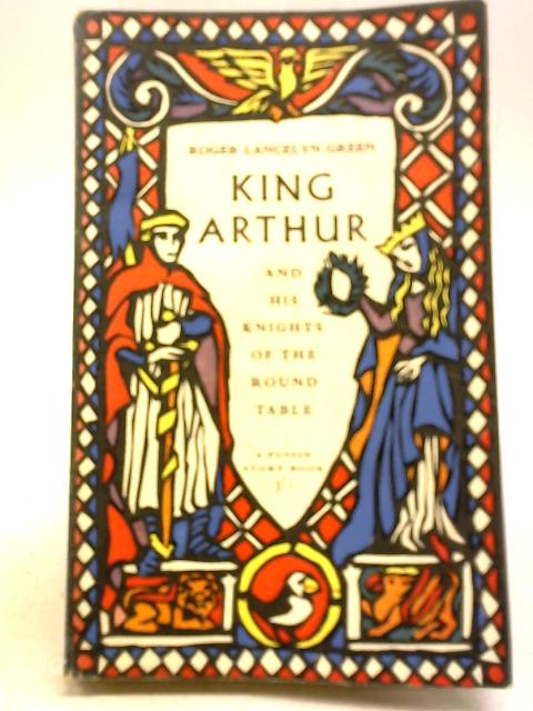 King Arthur and His Knights of the Round Table by R L Green