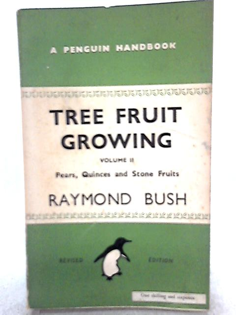 Tree Fruit Growing, Volume II, Pears, Quinces and Stone Fruits By Raymond Bush