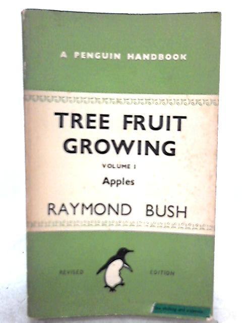 Tree Fruit Growing, Vol. I, Apples By Raymond Bush