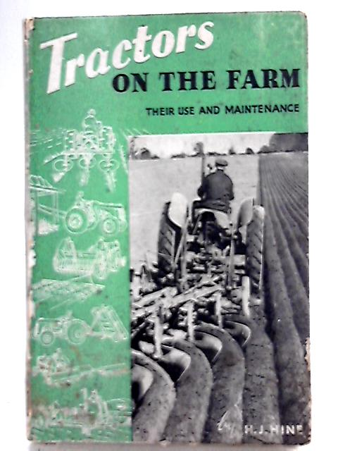 Tractors on the Farm - Use and Maintenance By H. J. Hine