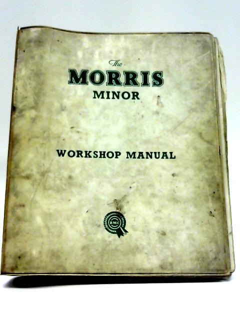 Morris Minor Workshop Manual Series MM, Series II, and 1000 By BMC