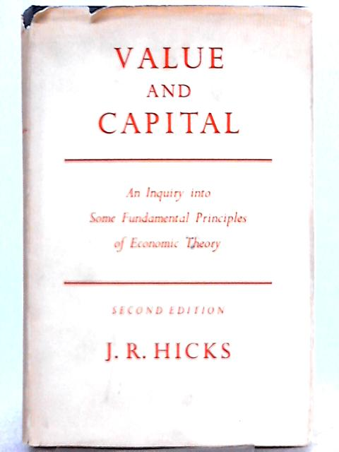 Value and Capital: An inquiry into some fundamental principles of economic theory by J. R. Hicks