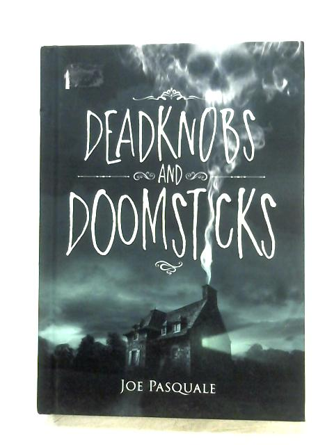 Deadknobs And Doomsticks By Joe Pasquale
