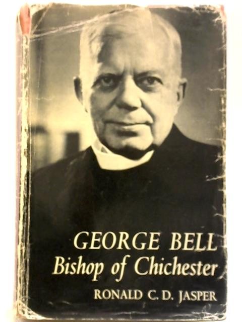 George Bell: Bishop of Chichester By Ronald C.D. Jasper
