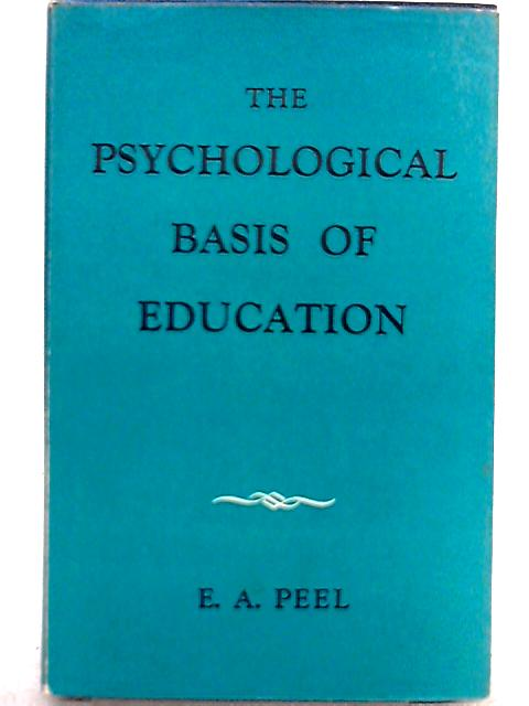 The Psychological Basis of Education By Edwin Arthur Peel