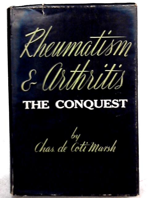 Rheumatism and Arthritis - The Conquest by Charles de Coti Marsh