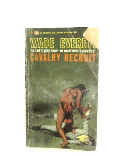 Cavalry Recruit By Wade Everett