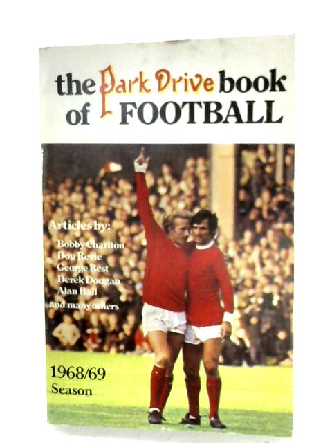 The Park Drive Book Of Football: 1968-69 Season By W. Luscombe (Ed.)