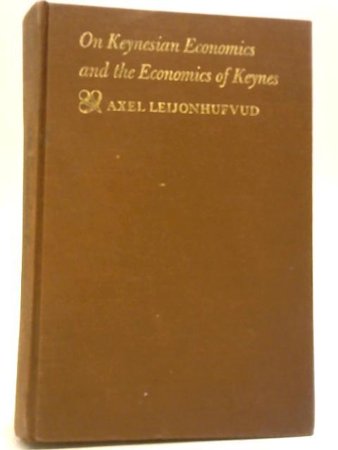 On Keynesian Economics and the Economics of Keynes by A Leijonhufvud