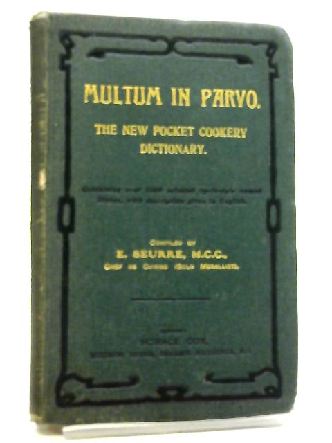Multum in Parvo, The New Pocket Cookery Dictionary by E. Seurre