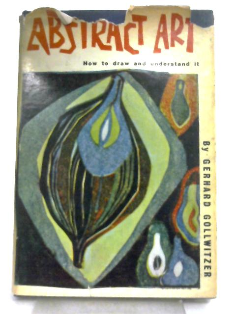 Abstract Art, How to Draw and Understand It by Gerhard Gollwitzer