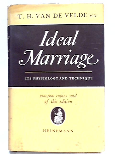 Ideal Marriage: Its Physiology And Technique By H. Van De Velde