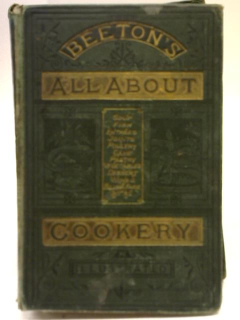 All About Cookery- A Collection Of Practical Recipes Arranged In Alphabetical Order and Fully Illustrated by Mrs Beeton