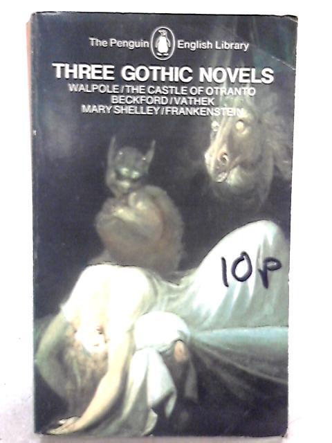 Three Gothic Novels: Walpole - The Castle of Otranto, Beckford - Vathek, Mary Shelley - Frankenstein By Peter Fairclough