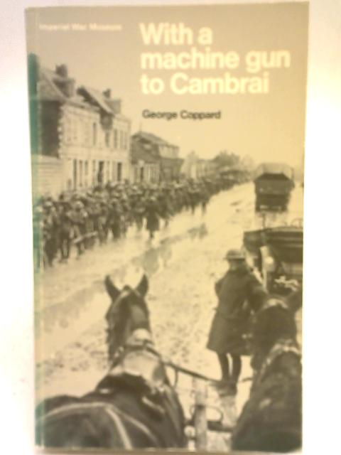 With a Machine Gun to Cambrai By George Coppard