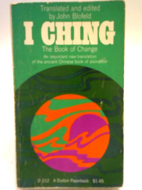 I Ching, The Book of Change By John Blofeld