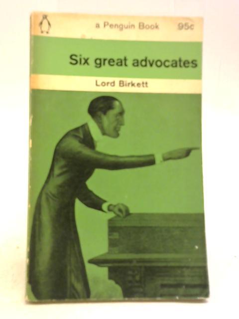 Six Great Advocates By Lord Birkett