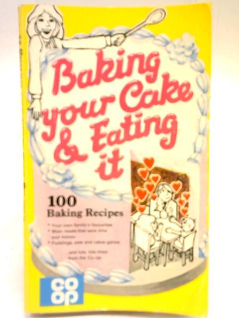 Baking Your Cake & Eating It 100 Baking Recipes By Sarah Charles