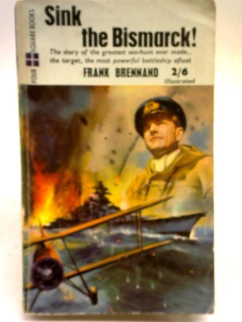 Sink the Bismarck By Frank Brennand