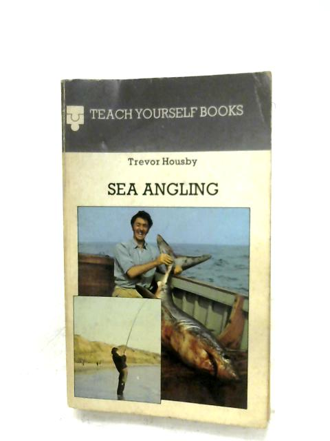 Sea Angling (Teach Yourself) By Trevor Housby
