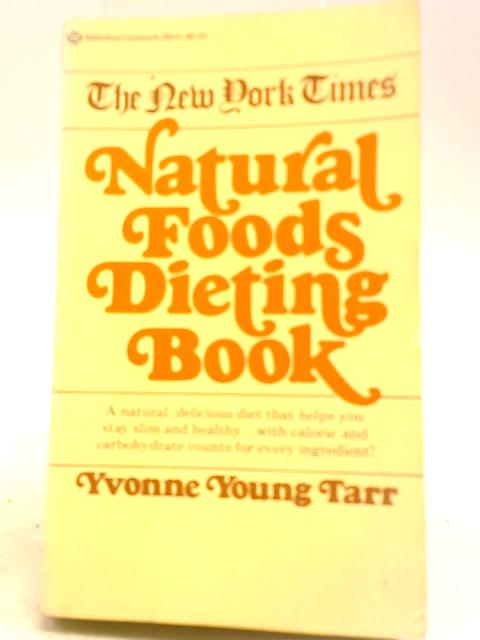 The New York Times Natural Foods Dieting Book By Yvonne Young Tarr