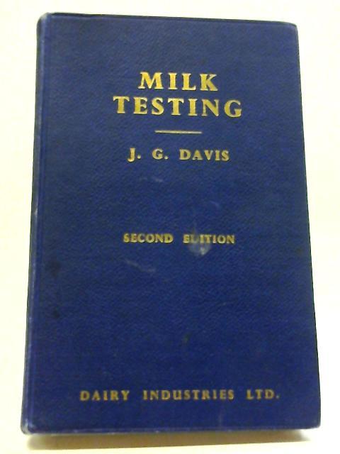 Milk Testing: The Laboratory Control of Milk by J. G Davis