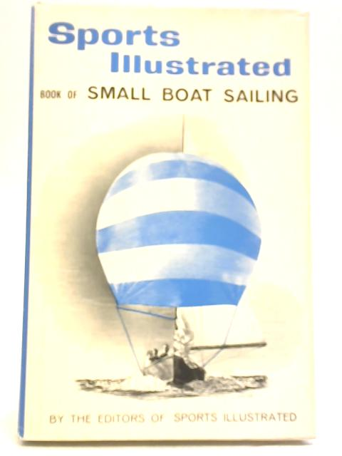 Sports Illustrated Book of Small Boat Sailing by Anon