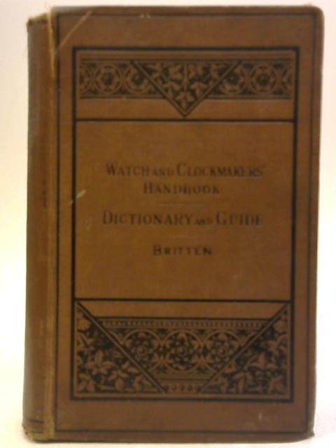 The Watch & Clock Makers' Handbook by F. J. Britten